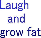 Laugh and grow fat