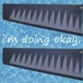 i'm doing okay.