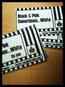 Black & Pink sometimes... White