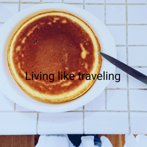 Living like traveling