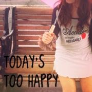 Today's Too Happy