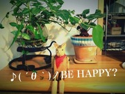 ♪( ´θ`)ノBE HAPPY?