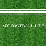 MY FOOTBALL LIFE.