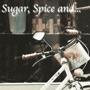 Sugar, Spice and ...