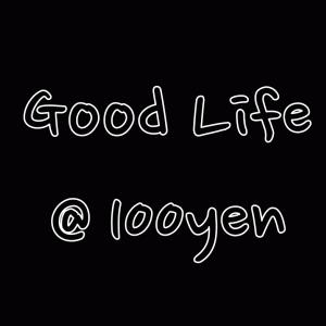 Good Life @ 100yen