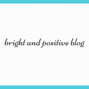 bright and positive blog