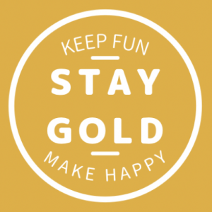 STAY GOLD~「KEEP FUN」「MAKE BE HAPPY」~
