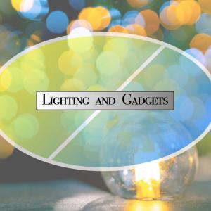 Lighting and Gadgets