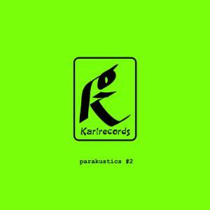VA: Karlrecords, Parakustiks #2 (2020) - いまわれわれのアートが失うべき《鎖》の拘束とは