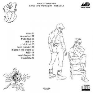 haircuts for men:  EARLY TAPE WORKS (1981-1984) VOL.1 (2019) - オトコは黙って髪を切れ
