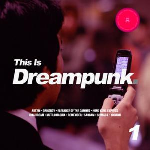 V.A.: This Is Dreampunk vol. 1 (2020) - ヴェイパーウェイヴの経済性(のなさ)?