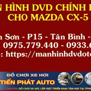 MÀN HÌNH DVD ANDROID cho xe MAZDA CX-5 tại TP.HCM| Tiến Phát Auto