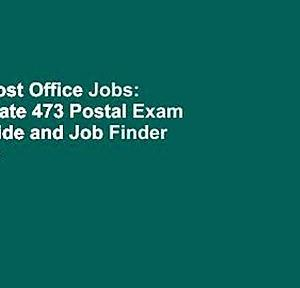 [Read] Post Office Jobs: The Ultimate 473 Postal Exam Study Guide and Job Finder Complete
