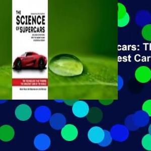 Full E-book  The Science of Supercars: The Technology That Powers the Greatest Cars in the World