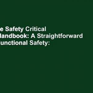 [Read] The Safety Critical Systems Handbook: A Straightforward Guide to Functional Safety: Iec