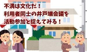 不満は文化だ!利用者同士の井戸端会議を活動参加と捉えてみる!