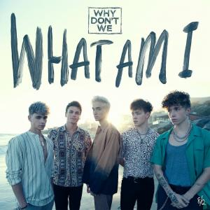Why Don't We の What Am I 和訳