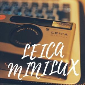 購入して3日で壊れたLEICA miniluxのこと。