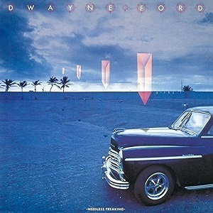 AOR名盤(1982年) - Dwayne Ford / Needless Freaking