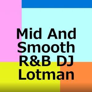 Mid and Smooth R&B djmix DJ LOTMAN DJ練習してみた 3 On YouTube