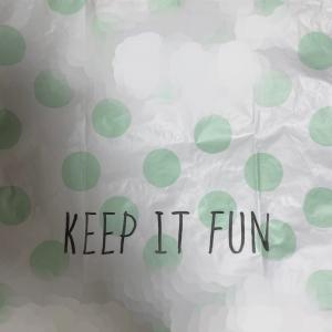 Keep it fun.