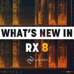 iZotope RXが更に進化を遂げた!RX8はすごいやつ