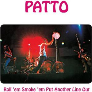 Patto / Roll 'em Smoke 'em Put Another Line Out
