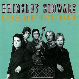 Brinsley Schwarz / Please Don't Ever Change