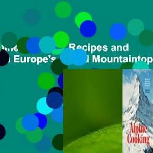 [Read] Alpine Cooking: Recipes and Stories from Europe's Grand Mountaintops  Review