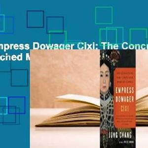[Read] Empress Dowager Cixi: The Concubine Who Launched Modern China  For Online