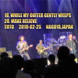 19. WHILE MY GUITER GENTLY WEEPS  20. MAKE BELIEVE  TOTO 2019-02-25 NAGOYA,JAPAN