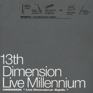 "13TH DIMENSION LIVE MILLENNIUM DEMENSION ""LIVE DIMENSIONAL -EIGHTH-"""