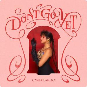 Camila Cabello:Don't Go Yet ~まだここにいてほしいの~