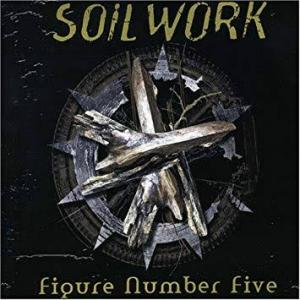 ヘヴィメタル「SOIL WORK:FIGURE NUMBER FIVE」