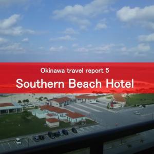 【GT's Okinawa Travel Report Part 5】Southern Beach Hotel & Resort Okinawa