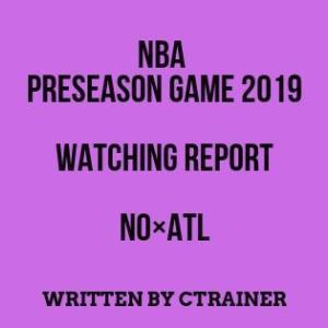 NBA観戦レポートその46:プレシーズンゲーム2019 ニューオリンズ・ペリカンズ×アトランタ・ホークス