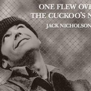 映画「カッコーの巣の上で」往年のメンヘラたちに愛の手を。