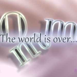 [0mm]The World is Over…