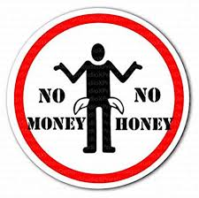 No Money,No Honey!!