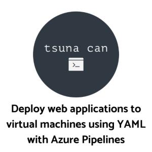 Azure PipelinesでYAMLを使って仮想マシンにアプリケーションをデプロイする