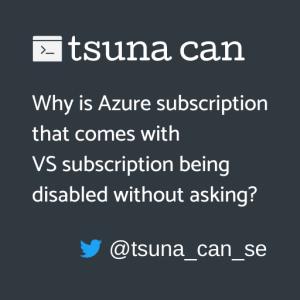 Visual Studio サブスクリプションに付属する Azure サブスクリプションが勝手に無効にされた(と思った)話