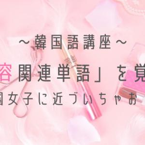 【韓国語講座】   「美容」関連単語を覚えて韓国女子に近づいちゃおう♡