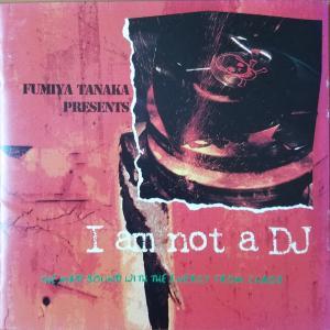 I am not a DJ【田中フミヤ】