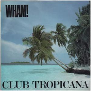 『ワム!』の 『CLUB TROPICANA』の季節はすぐそこまで・・・
