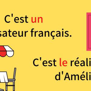 【冠詞】le / un:C'est le réalisateur d'Amélie.
