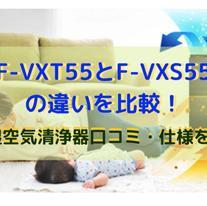 F-VXT55とF-VXS55の違いを比較!加湿空気清浄器口コミ・仕様を調査