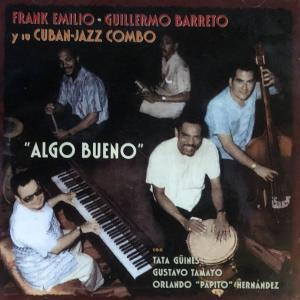 FRANK EMILIO-GUILLERMO BARRETO y su CUBAN-JAZZ COMBO  ALGO BUENO