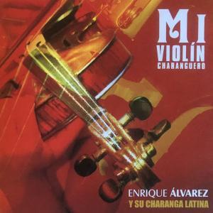 MI VIOLIN CHARANGUERO-ENRIQUE ALVAREZ Y SU CHARANGA LATINA