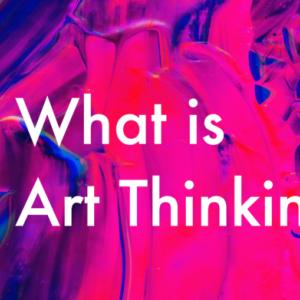 VUCA時代を生き抜く重要な鍵?話題のアート思考、その本質とは?