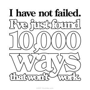 私は失敗したことがない。ただ、1万通りの、うまく行かない方法を見つけただけだ。